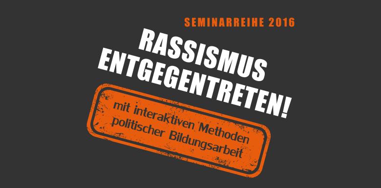 """Veranstaltungreihe """"Rassismus entgegentreten! Mit interaktiven Methoden politischer Bildungsarbeit"""""""