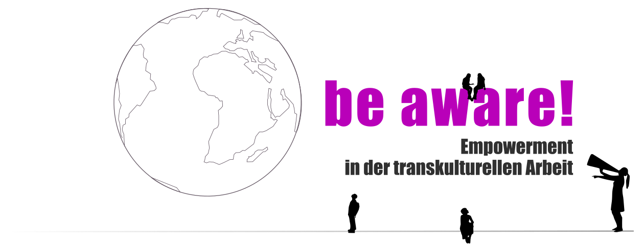 Be aware! Empowerment in der Transkulturellen Arbeit